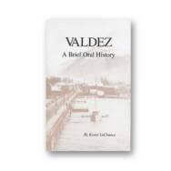 Valdez: A Brief Oral History